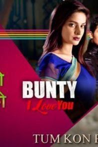 Bunty I Love You - Tum Kon Piya - #SummerOfEmotions